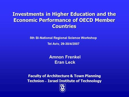 Investments in Higher Education and the Economic Performance of OECD Member Countries Faculty of Architecture & Town Planning Technion – Israel Institute.