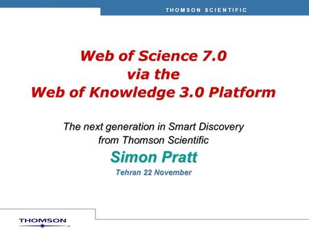 T H O M S O N S C I E N T I F I C Web of Science 7.0 via the Web of Knowledge 3.0 Platform The next generation in Smart Discovery from Thomson Scientific.
