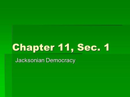 Chapter 11, Sec. 1 Jacksonian Democracy. Election of 1824  1816-1824: U.S. had one political party—the _________________________.  Differences rose.