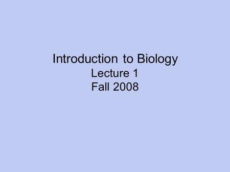 Introduction to Biology Lecture 1 Fall 2008. What is Biology? Biology – The scientific study of life What is science? What is life? 1.