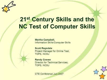 21 st Century Skills and the NC Test of Computer Skills Martha Campbell, Information Skills/Computer Skills Scott Ragsdale Project Manager for Online Test,