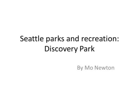 Seattle parks and recreation: Discovery Park By Mo Newton.