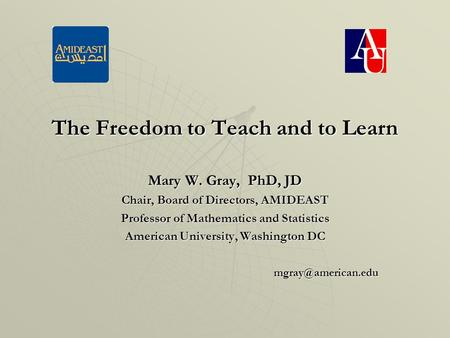 Mary W. Gray, PhD, JD Chair, Board of Directors, AMIDEAST Professor of Mathematics and Statistics American University, Washington DC