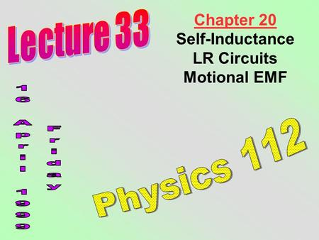 Chapter 20 Self-Inductance LR Circuits Motional EMF.