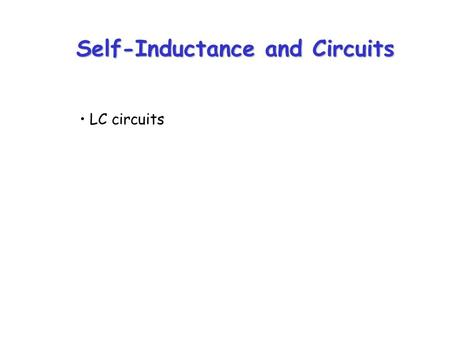 Self-Inductance and Circuits LC circuits. 0 1τ 2τ 3τ 4τ 63% ε /R I t Recall: RC circuit, increasing current.