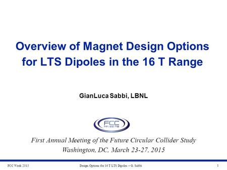 FCC Week 2015Design Options for 16 T LTS Dipoles – G. Sabbi 1 Overview of Magnet Design Options for LTS Dipoles in the 16 T Range GianLuca Sabbi, LBNL.