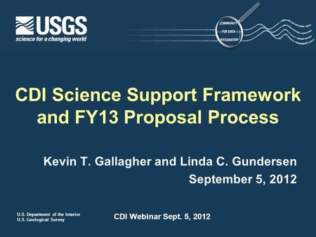 U.S. Department of the Interior U.S. Geological Survey CDI Webinar Sept. 5, 2012 Kevin T. Gallagher and Linda C. Gundersen September 5, 2012 CDI Science.