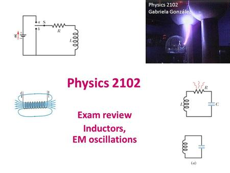 Exam review Inductors, EM oscillations