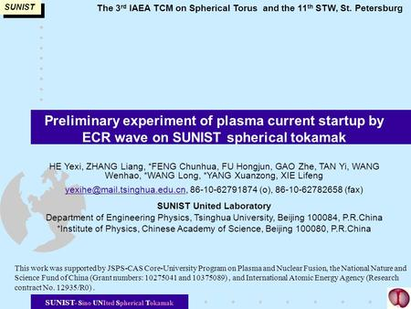 SUNIST SUNIST- Sino UNIted Spherical Tokamak Preliminary experiment of plasma current startup by ECR wave on SUNIST spherical tokamak HE Yexi, ZHANG Liang,