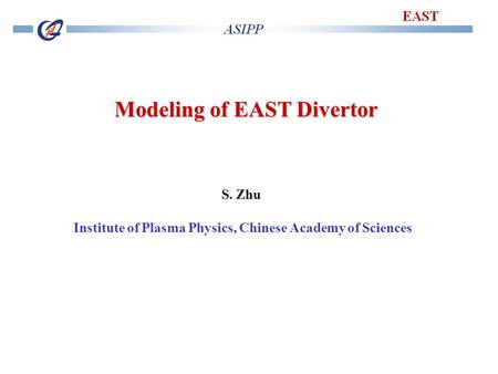 1 Modeling of EAST Divertor S. Zhu Institute of Plasma Physics, Chinese Academy of Sciences.