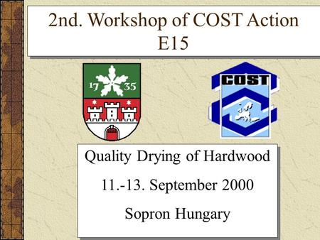 Quality Drying of Hardwood 11.-13. September 2000 Sopron Hungary Quality Drying of Hardwood 11.-13. September 2000 Sopron Hungary 2nd. Workshop of COST.