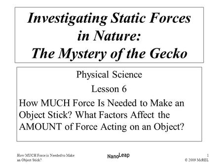 How MUCH Force is Needed to Make an Object Stick? 1 © 2009 McREL Physical Science Lesson 6 How MUCH Force Is Needed to Make an Object Stick? What Factors.