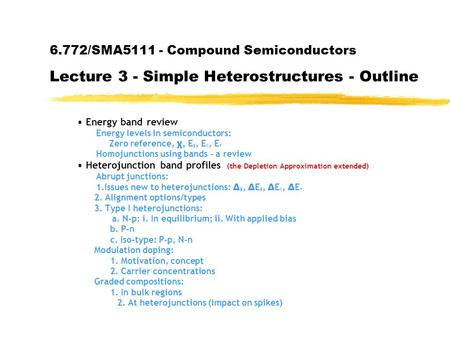 6.772/SMA5111 - Compound Semiconductors Lecture 3 - Simple Heterostructures - Outline Energy band review Energy levels in semiconductors: Zero reference,