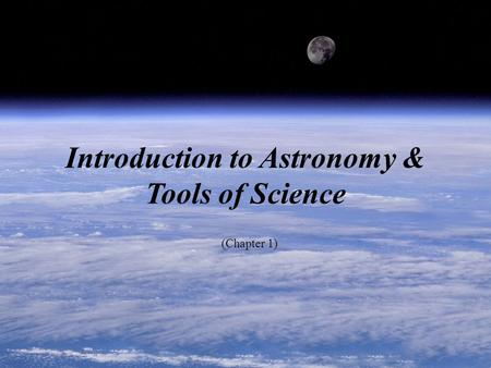 Introduction to Astronomy & Tools of Science (Chapter 1)