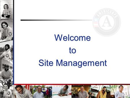 Welcometo Site Management. Focus Question How do I build a team of sites that are high performing, buy-in to the bigger picture of AmeriCorps and the.