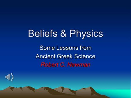 Beliefs & Physics Some Lessons from Ancient Greek Science Robert C. Newman.