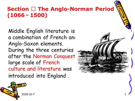 Section Ⅱ The Anglo-Norman Period (1066 ~ 1500) Middle English literature is a combination of French and Anglo-Saxon elements. During the three centuries.