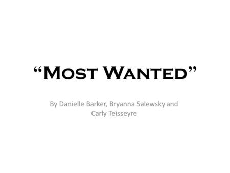 """Most Wanted"" By Danielle Barker, Bryanna Salewsky and Carly Teisseyre."