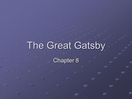 The Great Gatsby Chapter 8. Question #1 What has prompted Gatsby to talk freely to Nick now, when he was unwilling to do so in the past? Tom has destroyed.
