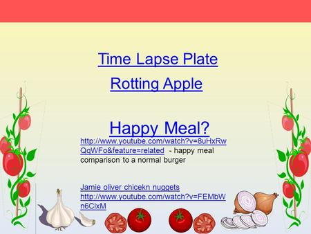 Time Lapse Plate Rotting Apple Happy Meal?  QqWFo&feature=relatedhttp://www.youtube.com/watch?v=8uHxRw QqWFo&feature=related.
