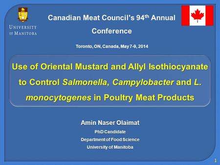 1 Use of Oriental Mustard and Allyl Isothiocyanate to Control Salmonella, Campylobacter and L. monocytogenes in Poultry Meat Products Amin Naser Olaimat.