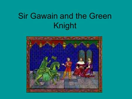 Sir Gawain and the Green Knight. Major Characters Sir Gawain The Green Knight/Bercilak Bercilak's wife.