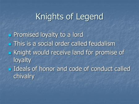 Knights of Legend Promised loyalty to a lord Promised loyalty to a lord This is a social order called feudalism This is a social order called feudalism.