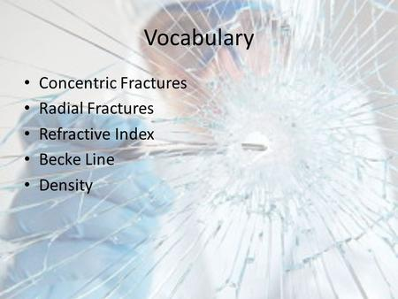 Vocabulary Concentric Fractures Radial Fractures Refractive Index Becke Line Density.
