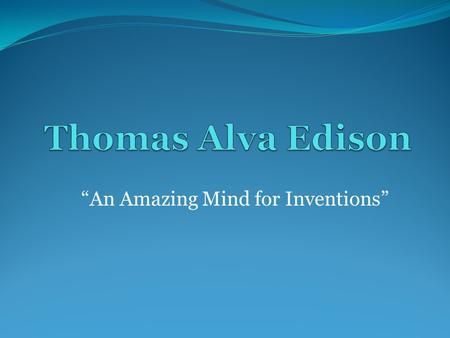 """An Amazing Mind for Inventions"". Thomas Edison is considered to be the most prolific inventor that ever lived. Edison owned an amazing 1, 368 patents,"