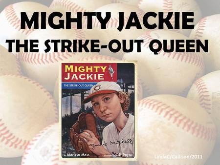 MIGHTY JACKIE THE STRIKE-OUT QUEEN LindaC/Callison/2011.
