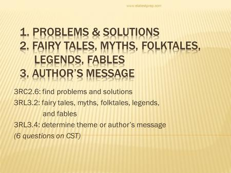 3RC2.6: find problems and solutions 3RL3.2: fairy tales, myths, folktales, legends, and fables 3RL3.4: determine theme or author's message (6 questions.