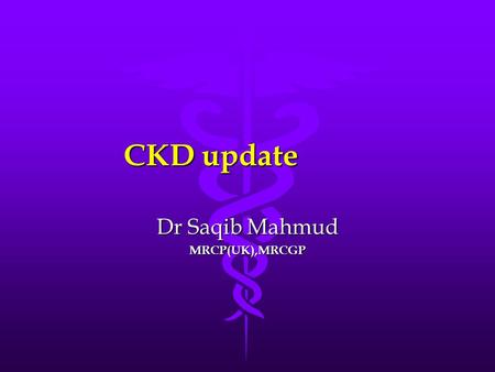 CKD update Dr Saqib Mahmud MRCP(UK),MRCGP. Chronic kidney disease Defined by a reduced eGFR, proteinuria, haematuria and/ or structural abnormalities.