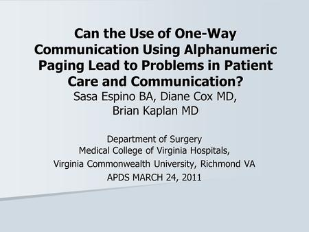 Can the Use of One-Way Communication Using Alphanumeric Paging Lead to Problems in Patient Care and Communication? Sasa Espino BA, Diane Cox MD, Brian.