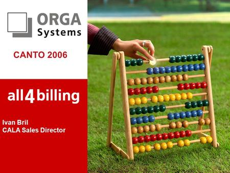 Creation/Revision Date: 30.01.2006 © 2006 ORGA Systems | All rights reserved | www.orga-systems.com Ivan Bril CALA Sales Director CANTO 2006.