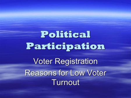 Political Participation Voter Registration Reasons for Low Voter Turnout.