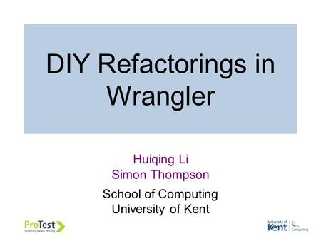 DIY Refactorings in Wrangler Huiqing Li Simon Thompson School of Computing University of Kent.