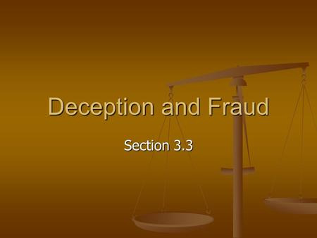 Deception and Fraud Section 3.3. Deception vs. Fraud Deception Deception Exaggeration Exaggeration Legal Legal Misleading Misleading Fraud Fraud Deliberate.