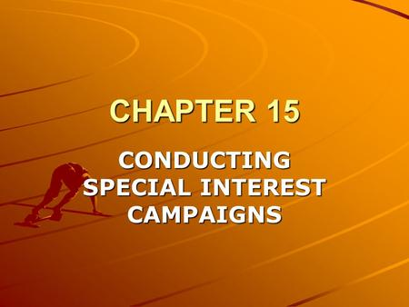 CHAPTER 15 CONDUCTING SPECIAL INTEREST CAMPAIGNS.