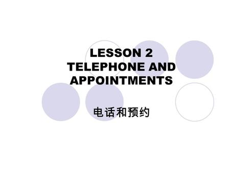 LESSON 2 TELEPHONE AND APPOINTMENTS 电话和预约. AIMS AND REQUIREMENTS To know how to make local and international calls; To grasp how to make an appointment.