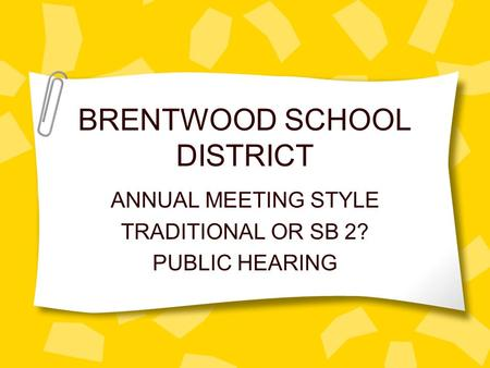 BRENTWOOD SCHOOL DISTRICT ANNUAL MEETING STYLE TRADITIONAL OR SB 2? PUBLIC HEARING.