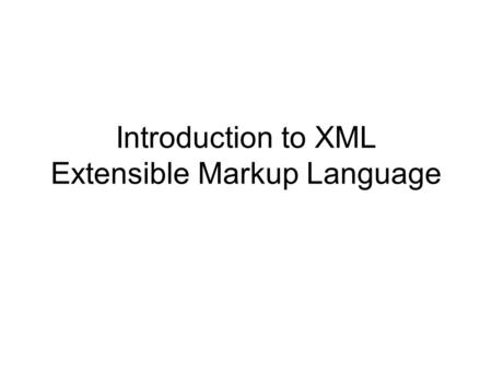 Introduction to XML Extensible Markup Language. What is XML XML stands for eXtensible Markup Language. A markup language is used to provide information.