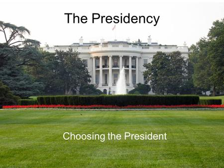 The Presidency Choosing the President. Electing the President President and Vice-President are not directly elected by voters in the United States There.