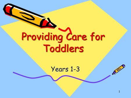 1 Providing Care for Toddlers Years 1-3. 2 Feeding Toddlers Between the first and fourth birthdays, children acquire food habits and attitudes that influence.