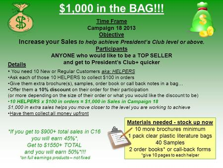 $1,000 in the BAG!!! Time Frame Campaign 18 2013 Objective Increase your Sales to help achieve President's Club level or above. Participants ANYONE who.