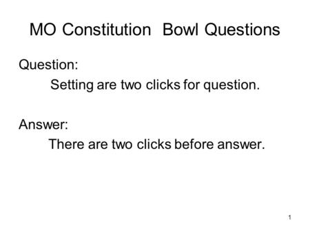 1 MO Constitution Bowl Questions Question: Setting are two clicks for question. Answer: There are two clicks before answer.