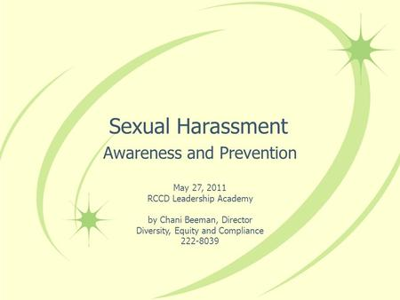 Sexual Harassment Awareness and Prevention May 27, 2011 RCCD Leadership Academy by Chani Beeman, Director Diversity, Equity and Compliance 222-8039.