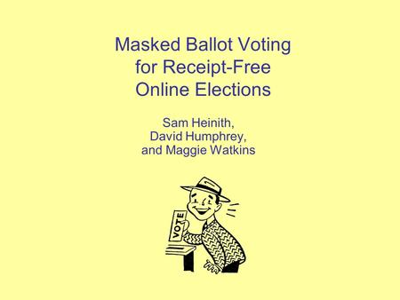 Masked Ballot Voting for Receipt-Free Online Elections Sam Heinith, David Humphrey, and Maggie Watkins.
