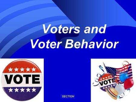 SECTION1 © 2001 by Prentice Hall, Inc. Voters and Voter Behavior.
