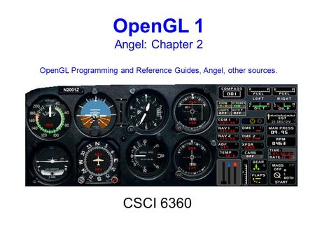 OpenGL 1 Angel: Chapter <strong>2</strong> OpenGL Programming and Reference Guides, Angel, other sources. CSCI 6360.
