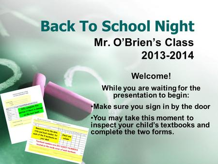 Back To School Night Mr. O'Brien's Class 2013-2014 Welcome! While you are waiting for the presentation to begin: Make sure you sign in by the door You.